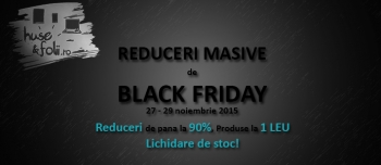 Black Friday 2015 - produse la 1 leu pe Huse-Folii.ro!